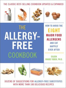 Book The Allergy-Free Cookbook: More than 150 Delicious Recipes for a Happy and Healthy Diet by Eileen Rhude Yoder