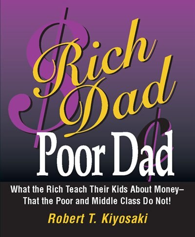 Rich Dad, Poor Dad: What the Rich Teach Their Kids About Money--That the Poor and the Middle Class Do Not! de Robert T. Kiyosaki