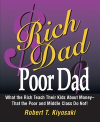 Rich Dad, Poor Dad: What the Rich Teach Their Kids About Money--That the Poor and the Middle Class…