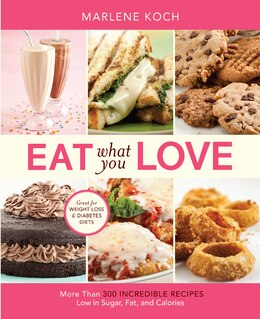 Book Eat What You Love: More than 300 Incredible Recipes Low in Sugar, Fat, and Calories by Marlene Koch