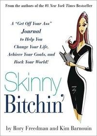 Skinny Bitchin': A Get Off Your Ass Journal to Help You Change Your Life, Achieve Your Goals, and…