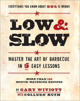 Book Low & Slow: Master the Art of Barbecue in 5 Easy Lessons by Gary Wiviott