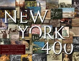 Book New York 400: A Visual History of America's Greatest City with Images from The Museum of the City… by Of The Ci Museum