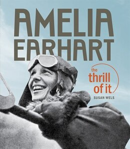 Book Amelia Earhart: The Thrill Of It by Susan Wels