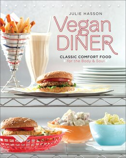 Book Vegan Diner: Classic Comfort Food for the Body and Soul by Julie Hasson
