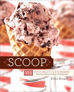 Book Scoop: 125 Specialty Ice Creams from the Nation?s Best Creameries by Ellen Brown