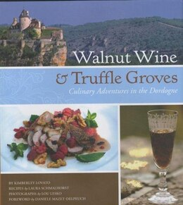Book Walnut Wine and Truffle Groves: Culinary Adventures in the Dordogne by Kimberley Lovato
