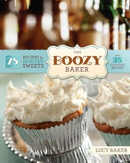 Book The Boozy Baker: 75 Recipes for Spirited Sweets by Lucy Baker