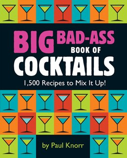 Book Big Bad-Ass Book of Cocktails: 1,500 Recipes to Mix It Up! by Running Press
