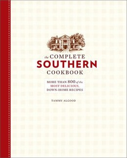 Book The Complete Southern Cookbook: More than 800 of the Most Delicious, Down-Home Recipes by Tammy Algood