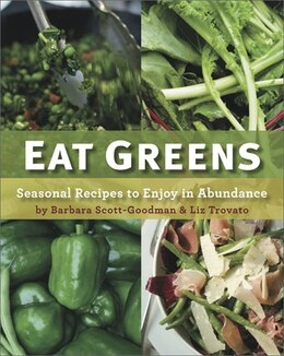 Book Eat Greens: Seasonal Recipes to Enjoy in Abundance by Barbara Scott-goodman