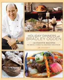 Book Holiday Dinners with Bradley Ogden: 150 Festive Recipes for Bringing Family and Friends Together by Bradley Ogden