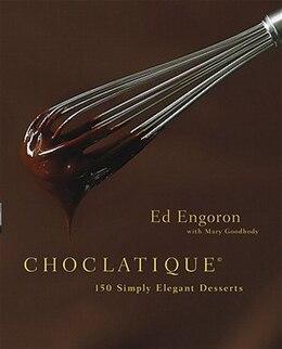 Book Choclatique: 150 Simply Elegant Desserts by Ed Engoron