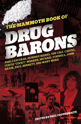 Book The Mammoth Book of Drug Barons by Paul Copperwaite