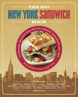Book The Big New York Sandwich Book: 99 Delicious Creations from the City's Greatest Restaurants and… by Sara Reistad-Long