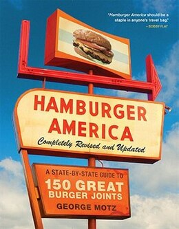 Book Hamburger America: Completely Revised and Updated Edition: A State-by-State Guide to 150 Great… by George Motz