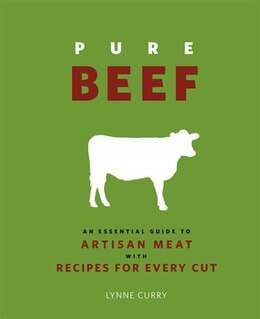 Book Pure Beef: An Essential Guide to Artisan Meat with Recipes for Every Cut by Lynne Curry