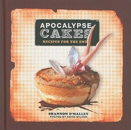 Book Apocalypse Cakes: Recipes for the End by Shannon O'Malley