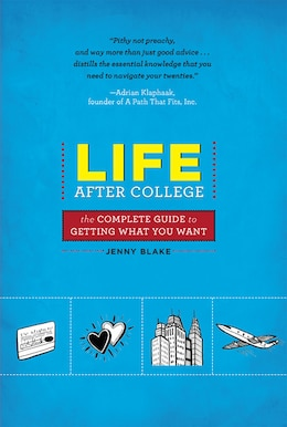 Book Life After College: The Complete Guide to Getting What You Want by Jenny Blake