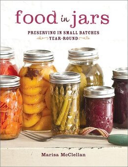 Book Food in Jars: Preserving in Small Batches Year-Round by Marisa McClellan