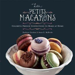 Book Les Petits Macarons: Colorful French Confections to Make at Home by Kathryn Gordon