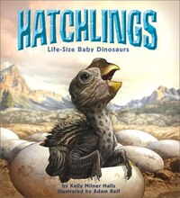 Hatchlings: Life-Size Baby Dinosaurs