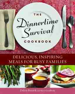 The Dinnertime Survival Cookbook: Delicious, Inspiring Meals for Busy Families by Debra Ponzek