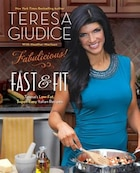 Fabulicious!: Fast & Fit: Teresa?s Low-Fat, Super-Easy Italian Recipes