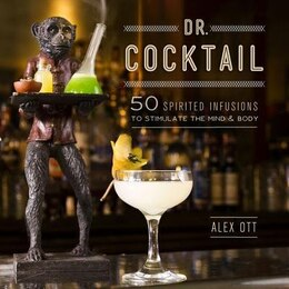 Book Dr. Cocktail: 50 Spirited Infusions to Stimulate the Mind and Body by Alex Ott