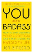 Book You Are a Badass: How to Stop Doubting Your Greatness and Start Living an Awesome Life by Jen Sincero