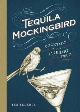 Book Tequila Mockingbird: Cocktails with a Literary Twist by Tim Federle