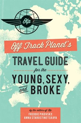 Book Off Track Planet?s Travel Guide for the Young, Sexy, and Broke by Editors of Off Track Planet