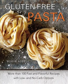 Book Gluten-Free Pasta: More than 100 Fast and Flavorful Recipes with Low- and No-Carb Options by Robin Asbell