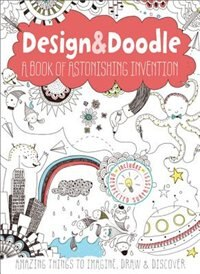 Design & Doodle: A Book of Astonishing Invention: Amazing Things to Imagine, Draw, and Discover by Anton Poitier