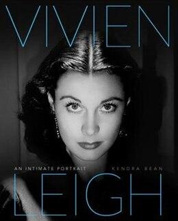 Book Vivien Leigh: An Intimate Portrait by Kendra Bean