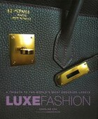 Luxe Fashion: A Tribute to the World?s Most Enduring Labels