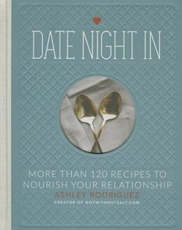 Book Date Night In: More than 120 Recipes to Nourish Your Relationship by Ashley Rodriguez