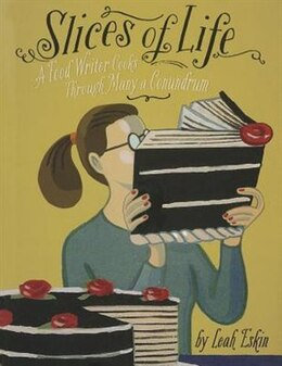 Book Slices of Life: A Food Writer Cooks through Many a Conundrum by Leah Eskin