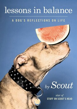 Book Lessons in Balance: A Dog?s Reflections on Life by Scout, star of Stuff on Scout¿s Head
