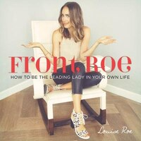 Front Roe: How to Be the Leading Lady in Your Own Life