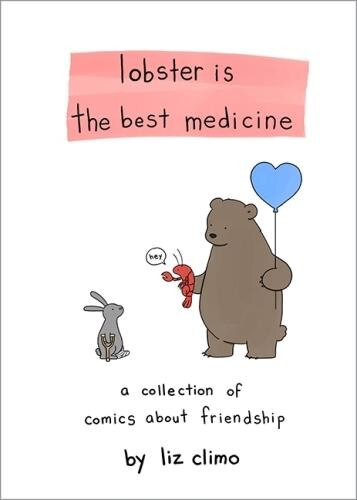 Lobster Is the Best Medicine: A Collection of Comics About Friendship by Liz Climo