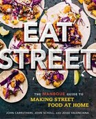 Eat Street: The ManBQue Guide to Making Street Food at Home