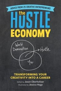 The Hustle Economy: Transforming Your Creativity Into a Career by Jason Oberholtzer