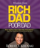 Wisdom From Rich Dad, Poor Dad: What The Rich Teach Their Kids About Money--that The Poor And The…