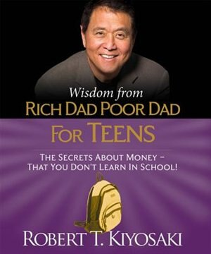 Wisdom From Rich Dad, Poor Dad For Teens: The Secrets About Money--that You Don't Learn In School! de Robert T. Kiyosaki