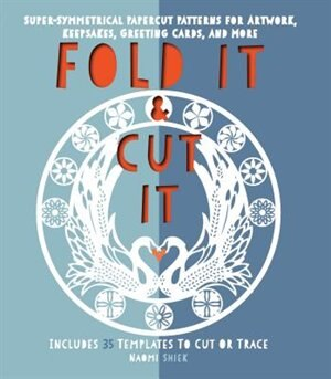 Fold It and Cut It: Super-Symmetrical Papercut Projects for Artwork, Keepsakes, Greeting Cards, and More by Naomi Shiek