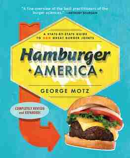 Hamburger America: A State-By-State Guide to 200 Great Burger Joints by George Motz