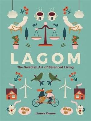 Lagom: The Swedish Art Of Balanced Living by Linnea Dunne