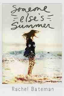 Someone Else's Summer by Rachel Bateman