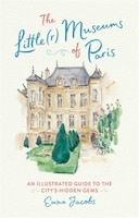The Little(r) Museums Of Paris: An Illustrated Guide To The City's Hidden Gems